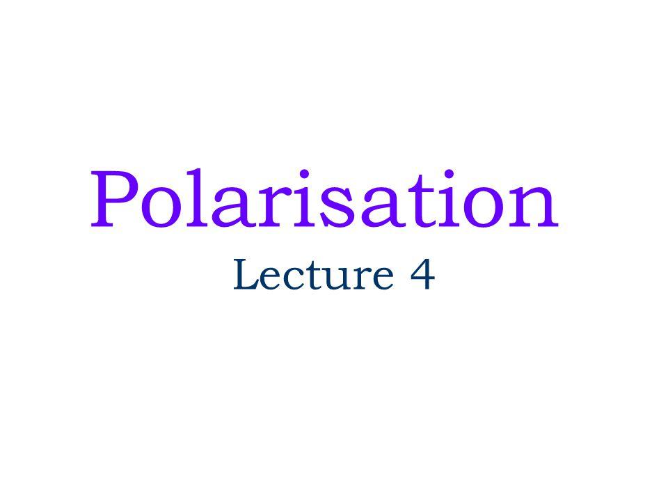 Polarisation Lecture 4