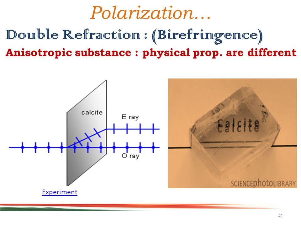 41 Double Refraction : (Birefringence) Experiment Polarization… Anisotropic substance : physical prop.