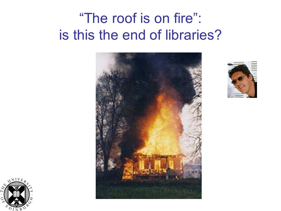 The roof is on fire : is this the end of libraries