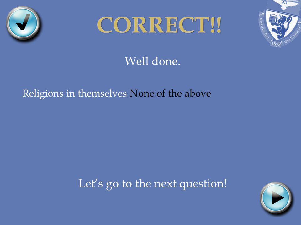 Well done. Religions in themselves None of the above Let's go to the next question!