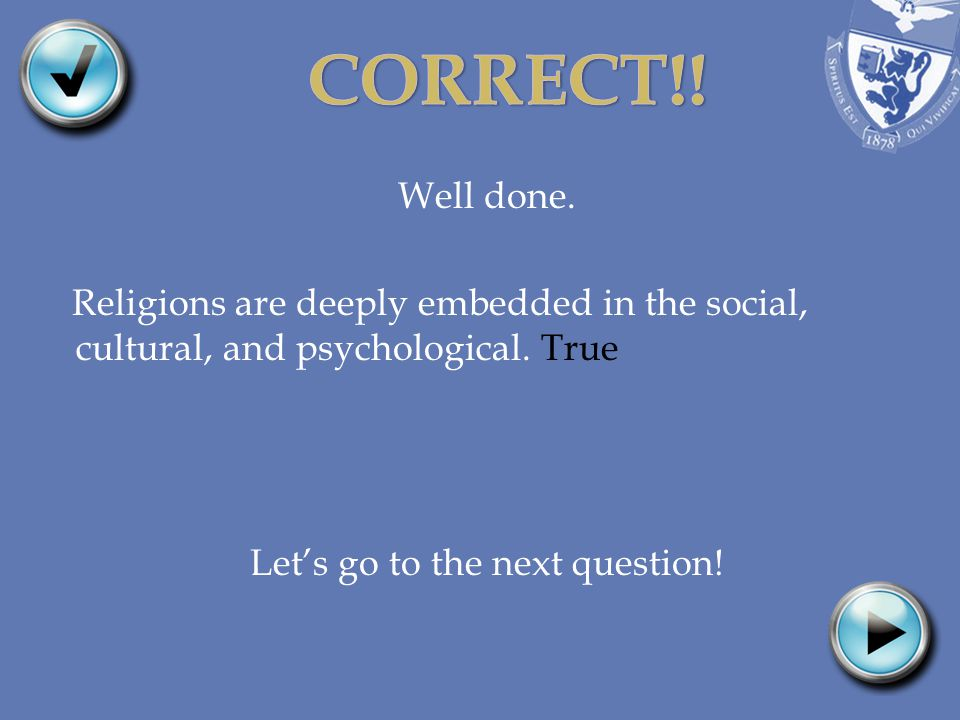Well done. Religions are deeply embedded in the social, cultural, and psychological.