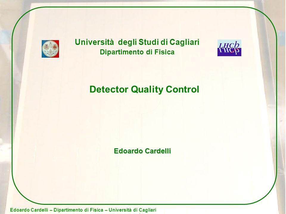 Edoardo Cardelli – Dipartimento di Fisica – Università di Cagliari Università degli Studi di Cagliari Dipartimento di Fisica Detector Quality Control Edoardo Cardelli