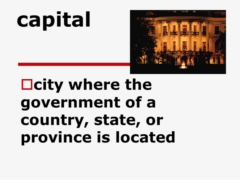 capital  city where the government of a country, state, or province is located