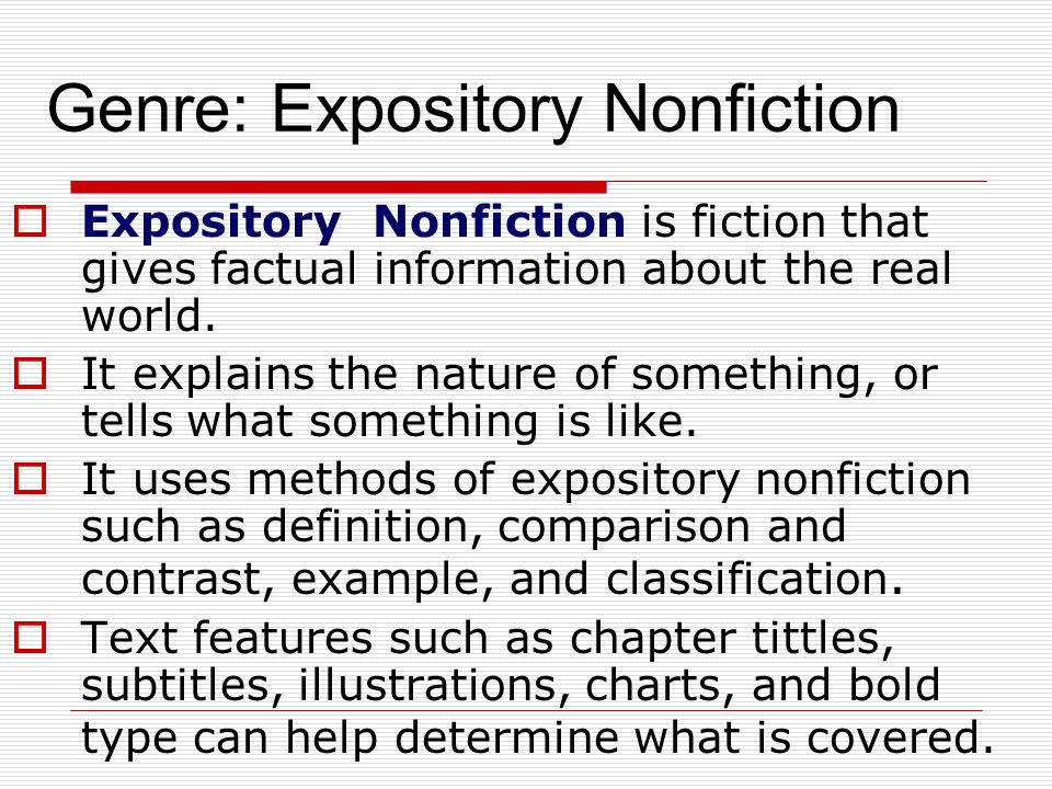 Genre: Expository Nonfiction  Expository Nonfiction is fiction that gives factual information about the real world.  It explains the nature of somet