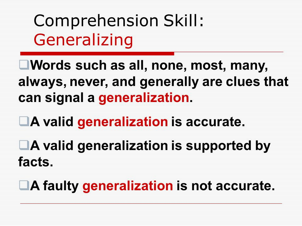Comprehension Skill: Generalizing  Words such as all, none, most, many, always, never, and generally are clues that can signal a generalization.  A