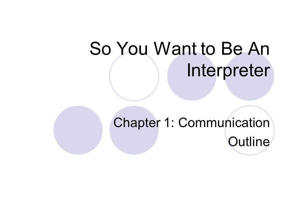 So You Want to Be An Interpreter Chapter 1: Communication Outline