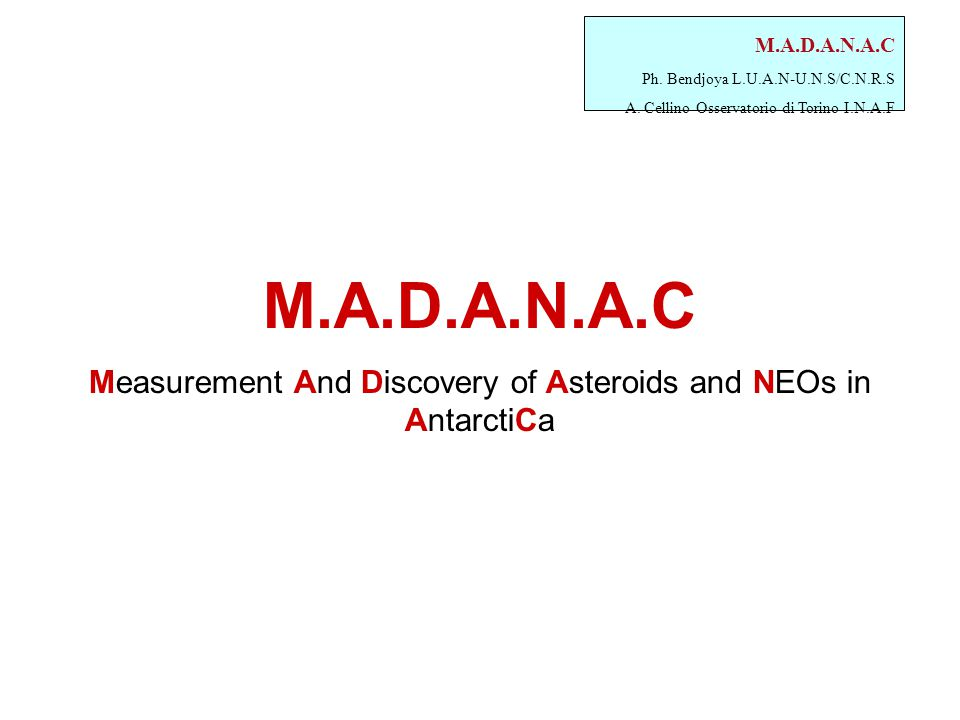 M.A.D.A.N.A.C Ph. Bendjoya L.U.A.N-U.N.S/C.N.R.S A. Cellino Osservatorio di Torino I.N.A.F M.A.D.A.N.A.C Measurement And Discovery of Asteroids and NE