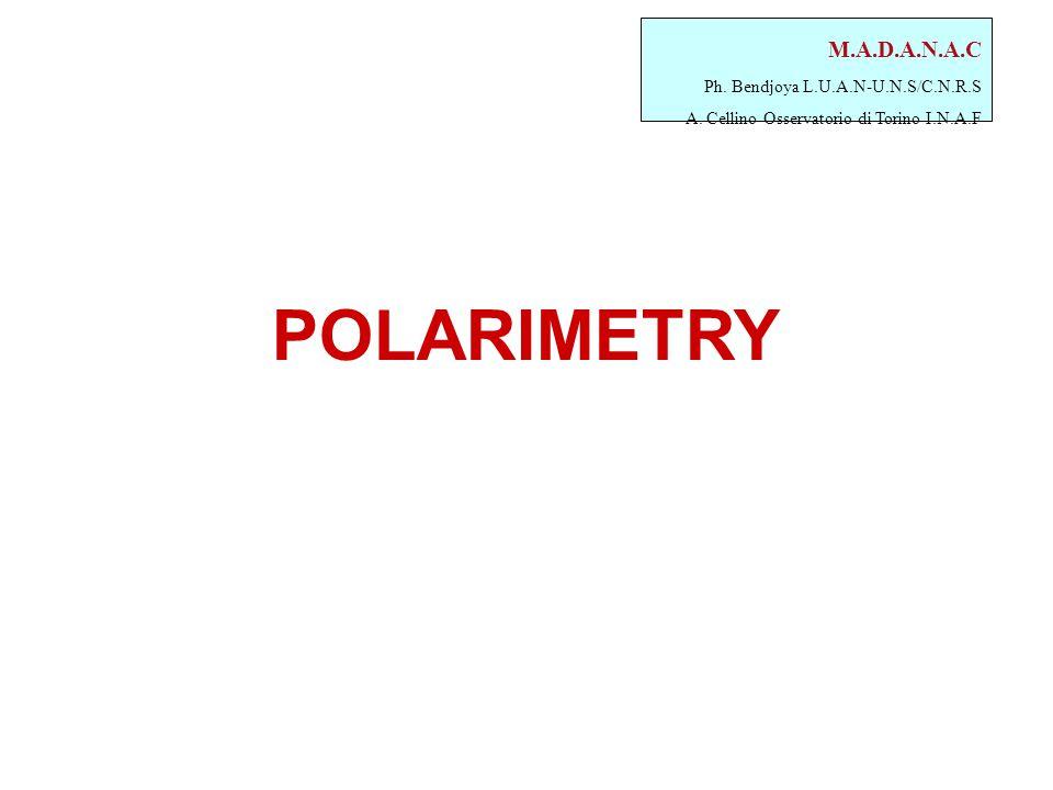 M.A.D.A.N.A.C Ph. Bendjoya L.U.A.N-U.N.S/C.N.R.S A. Cellino Osservatorio di Torino I.N.A.F POLARIMETRY