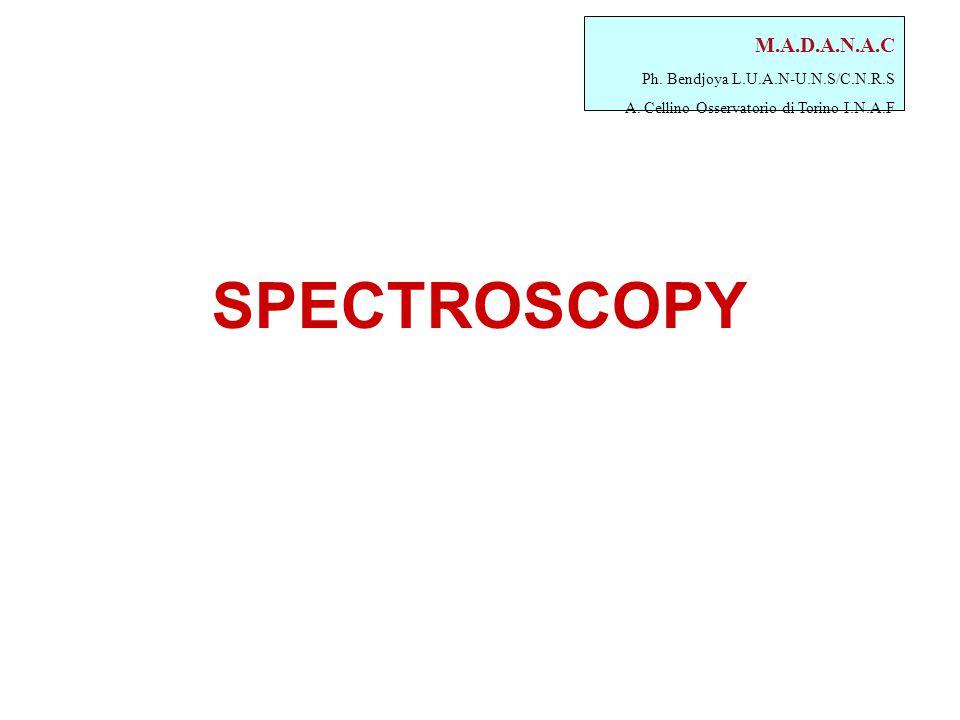 M.A.D.A.N.A.C Ph. Bendjoya L.U.A.N-U.N.S/C.N.R.S A. Cellino Osservatorio di Torino I.N.A.F SPECTROSCOPY