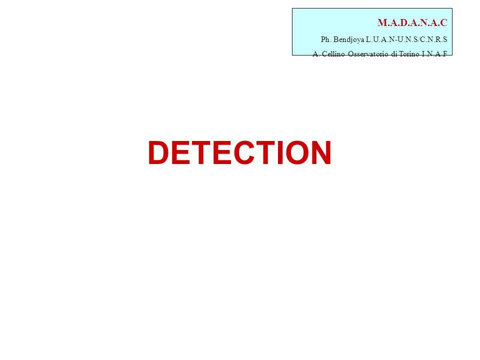 M.A.D.A.N.A.C Ph. Bendjoya L.U.A.N-U.N.S/C.N.R.S A. Cellino Osservatorio di Torino I.N.A.F DETECTION