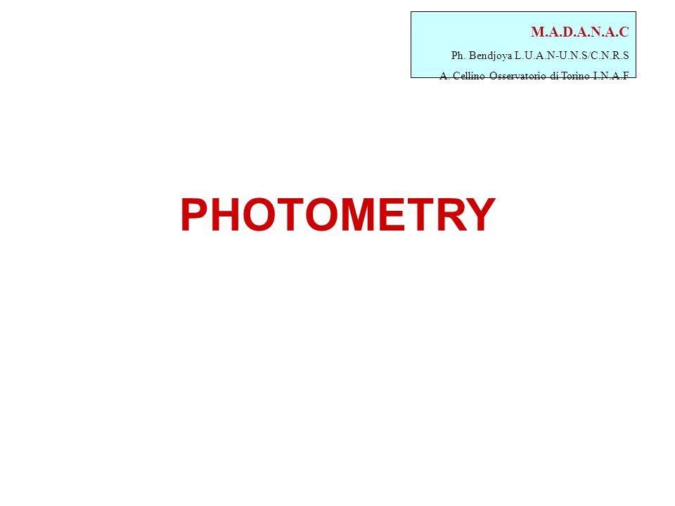 M.A.D.A.N.A.C Ph. Bendjoya L.U.A.N-U.N.S/C.N.R.S A. Cellino Osservatorio di Torino I.N.A.F PHOTOMETRY