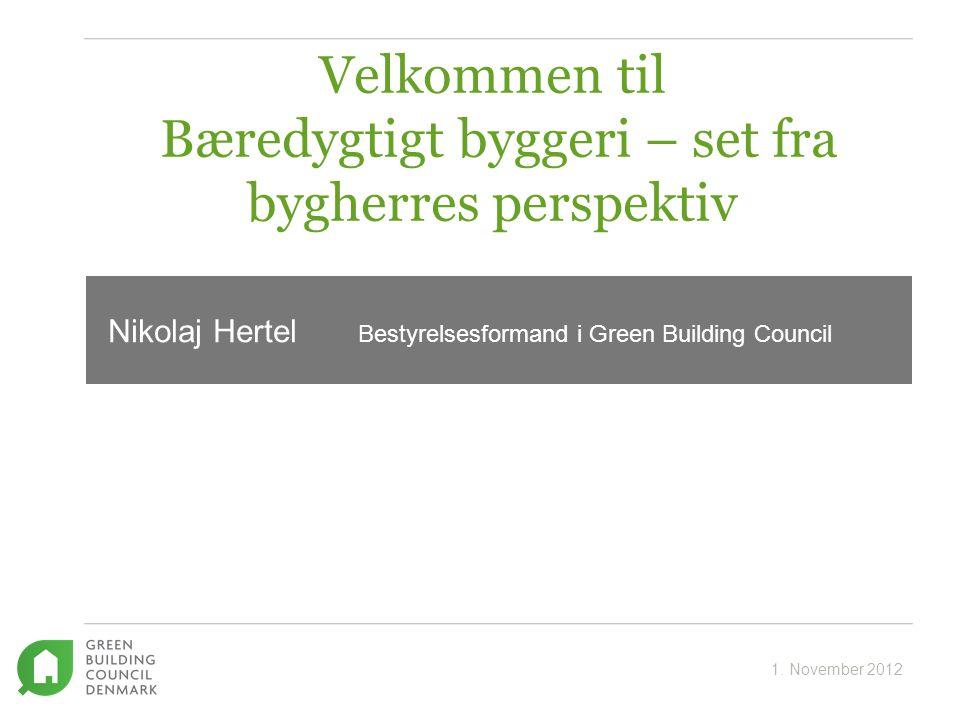 Velkommen til Bæredygtigt byggeri – set fra bygherres perspektiv Nikolaj Hertel Bestyrelsesformand i Green Building Council 1.