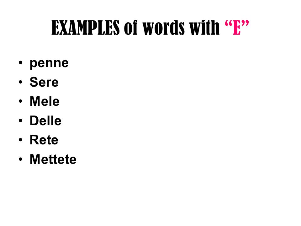 EXAMPLES of words with E penne Sere Mele Delle Rete Mettete