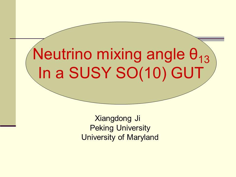 Neutrino mixing angle θ 13 In a SUSY SO(10) GUT Xiangdong Ji Peking University University of Maryland