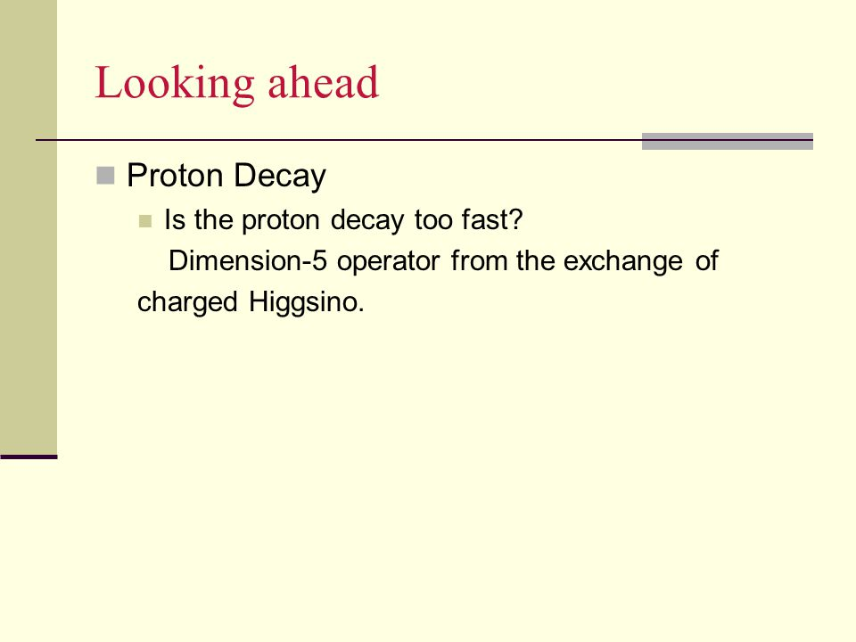 Looking ahead Proton Decay Is the proton decay too fast.