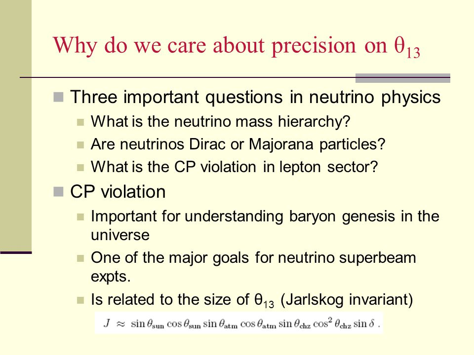 Why do we care about precision on θ 13 Three important questions in neutrino physics What is the neutrino mass hierarchy.