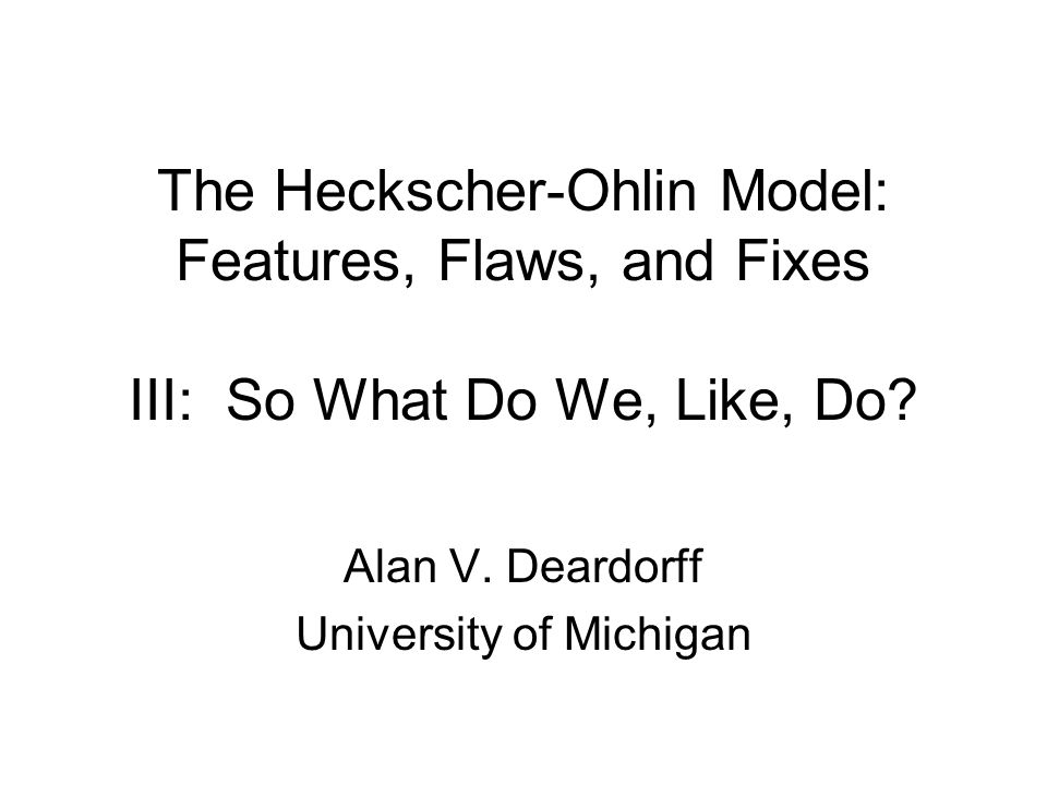 The Heckscher-Ohlin Model: Features, Flaws, and Fixes III: So What Do We, Like, Do.