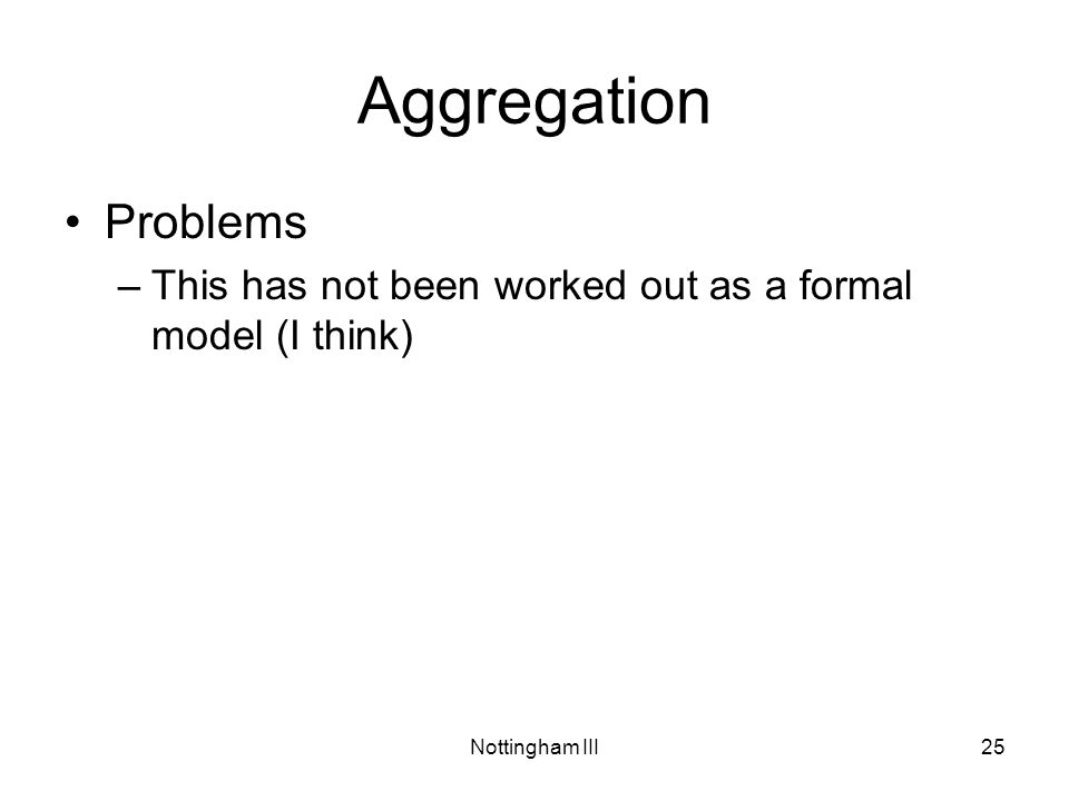 Nottingham III25 Aggregation Problems –This has not been worked out as a formal model (I think)