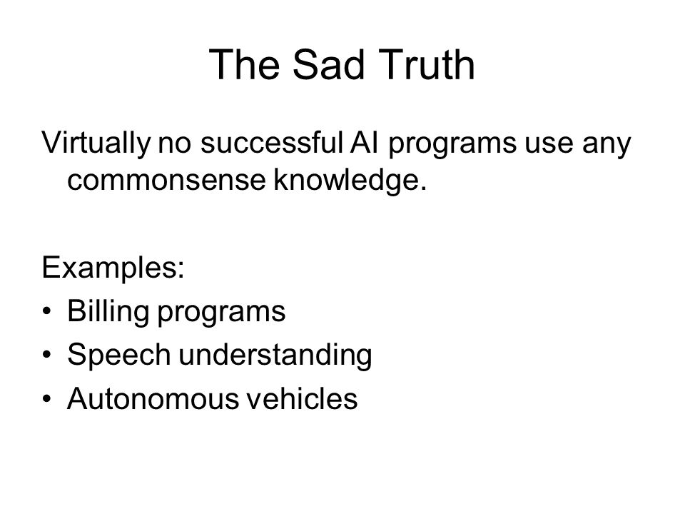 The Sad Truth Virtually no successful AI programs use any commonsense knowledge.