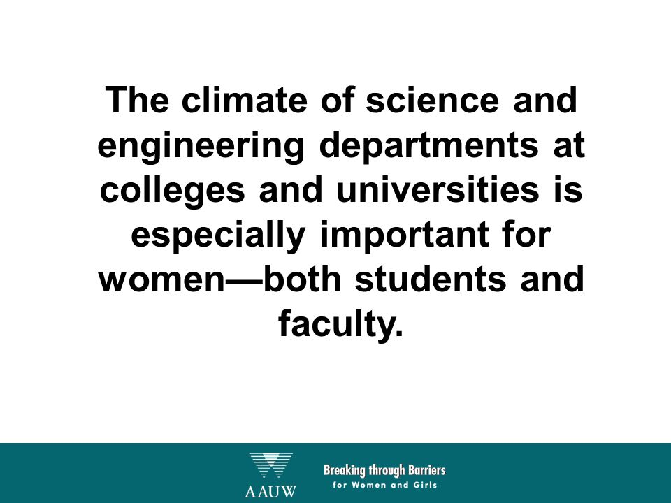 The climate of science and engineering departments at colleges and universities is especially important for women—both students and faculty.