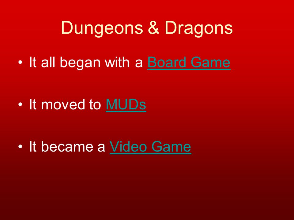 It all began with a Board GameBoard Game It moved to MUDsMUDs It became a Video GameVideo Game