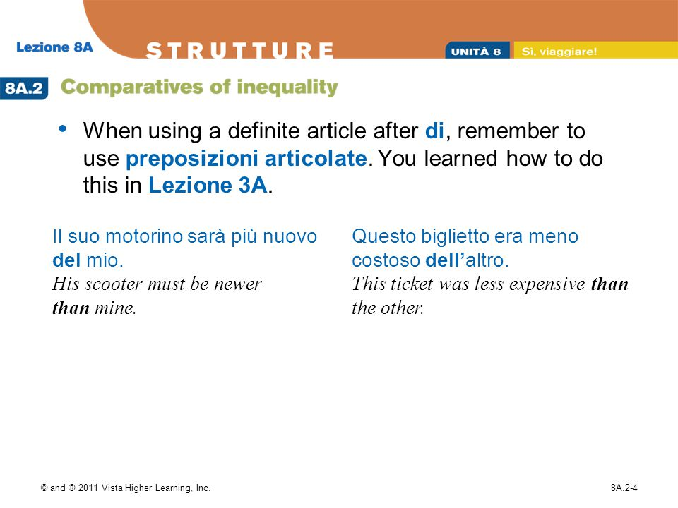 © and ® 2011 Vista Higher Learning, Inc.8A.2-4 When using a definite article after di, remember to use preposizioni articolate.
