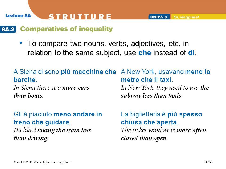 © and ® 2011 Vista Higher Learning, Inc.8A.2-6 A Siena ci sono più macchine che barche.