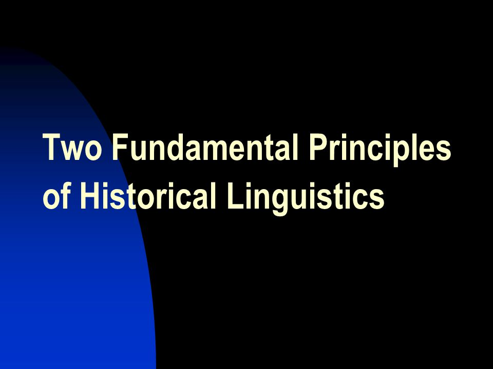 Two Fundamental Principles of Historical Linguistics
