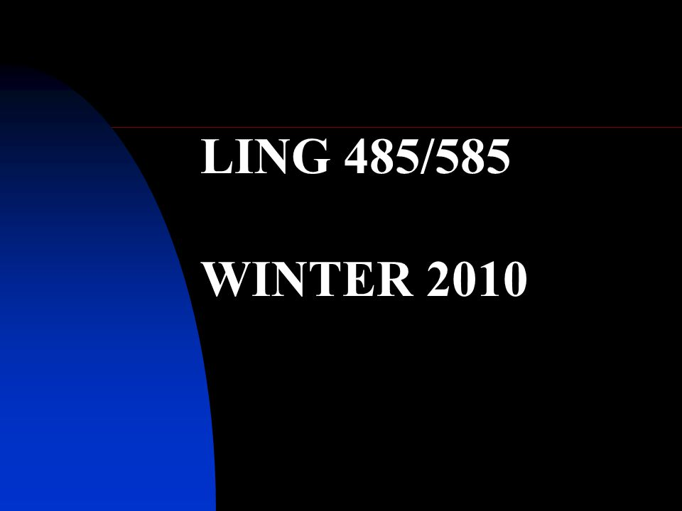 LING 485/585 WINTER 2010