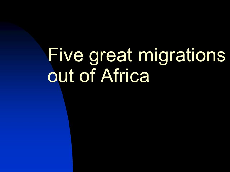 Five great migrations out of Africa