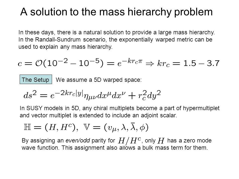 A solution to the mass hierarchy problem In these days, there is a natural solution to provide a large mass hierarchy.
