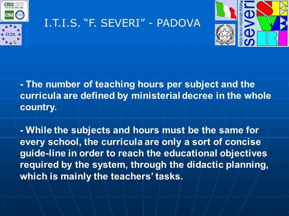 - The number of teaching hours per subject and the curricula are defined by ministerial decree in the whole country.