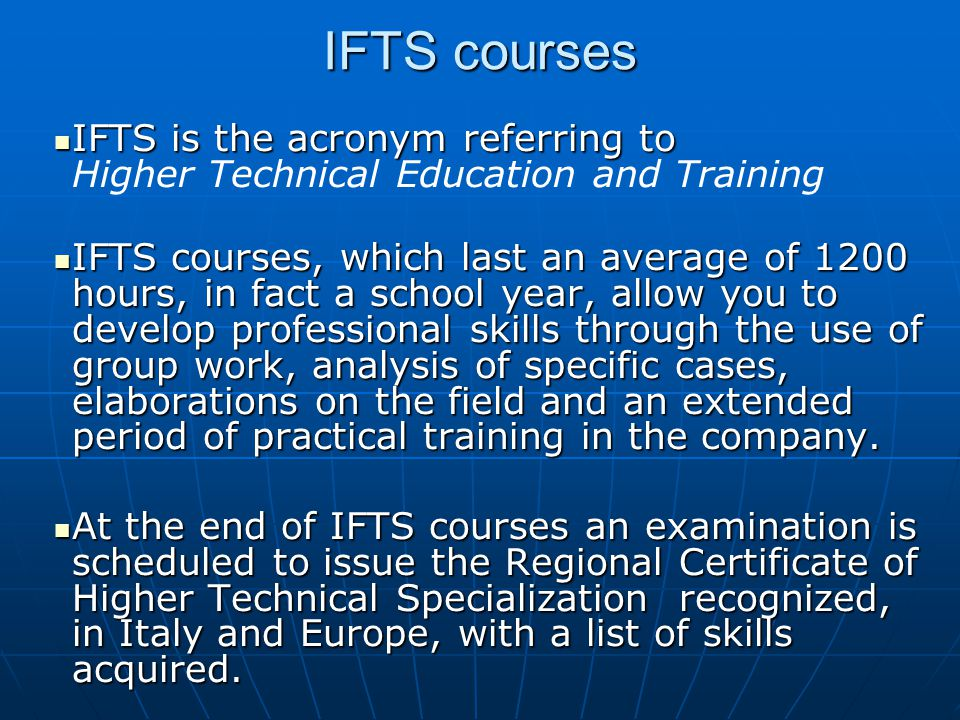 IFTS courses IFTS is the acronym referring to IFTS is the acronym referring to Higher Technical Education and Training IFTS courses, which last an ave