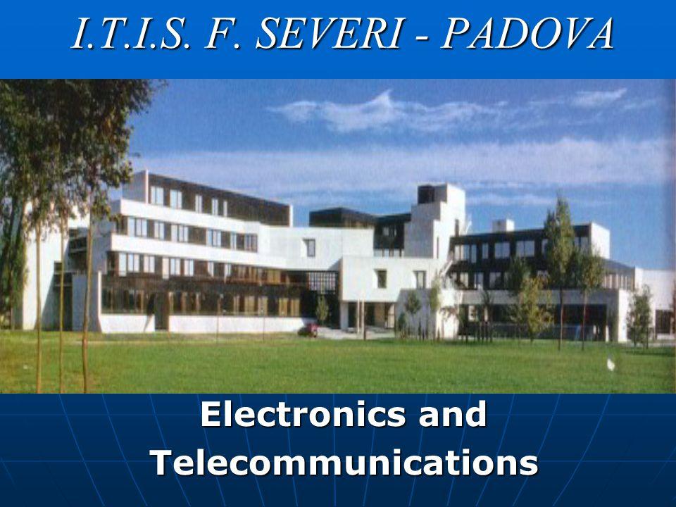 I.T.I.S. F. SEVERI - PADOVA Electronics and Telecommunications