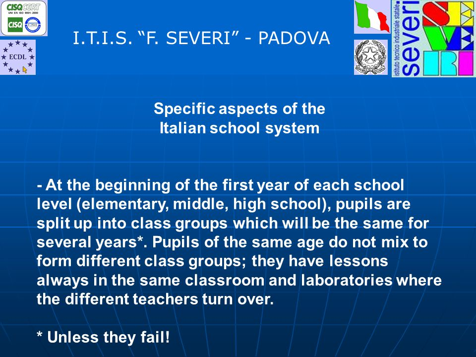 Specific aspects of the Italian school system - At the beginning of the first year of each school level (elementary, middle, high school), pupils are split up into class groups which will be the same for several years*.