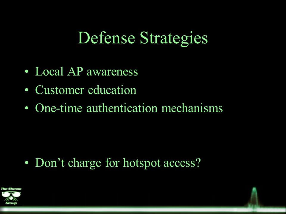 Defense Strategies Local AP awareness Customer education One-time authentication mechanisms Don't charge for hotspot access
