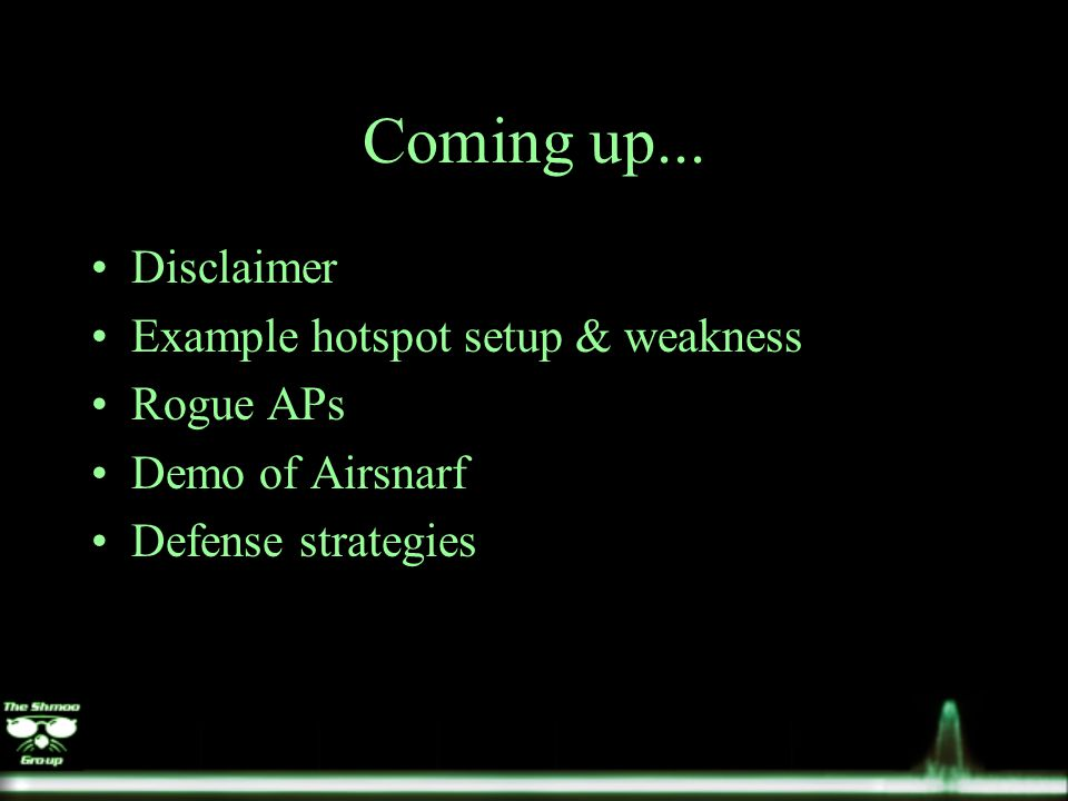 Coming up... Disclaimer Example hotspot setup & weakness Rogue APs Demo of Airsnarf Defense strategies