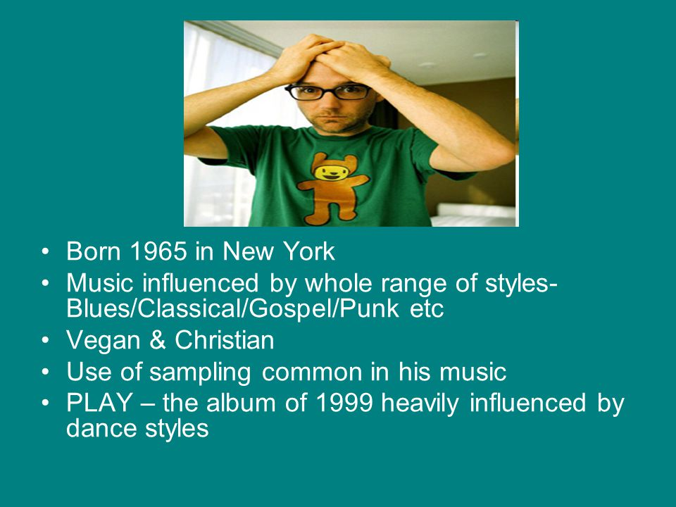 Born 1965 in New York Music influenced by whole range of styles- Blues/Classical/Gospel/Punk etc Vegan & Christian Use of sampling common in his music