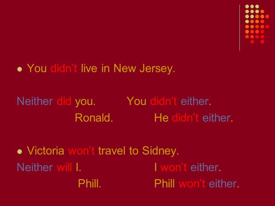 You didn't live in New Jersey. Neither did you.You didn't either.