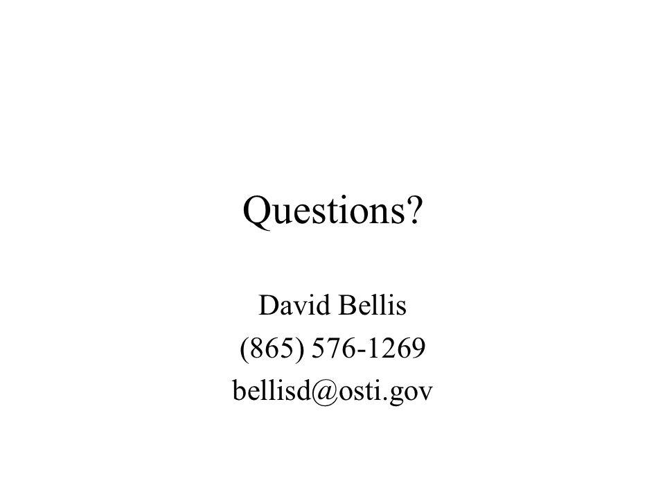 Questions David Bellis (865) 576-1269 bellisd@osti.gov
