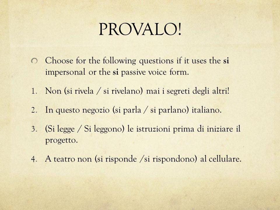 PROVALO! Choose for the following questions if it uses the si impersonal or the si passive voice form. 1. Non (si rivela / si rivelano) mai i segreti