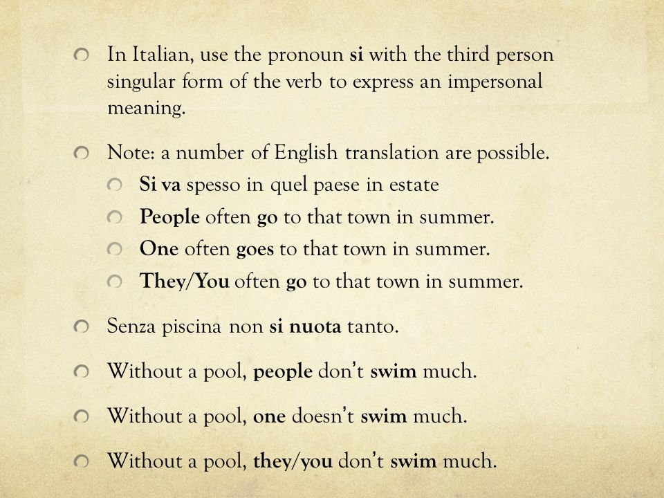 In Italian, use the pronoun si with the third person singular form of the verb to express an impersonal meaning. Note: a number of English translation