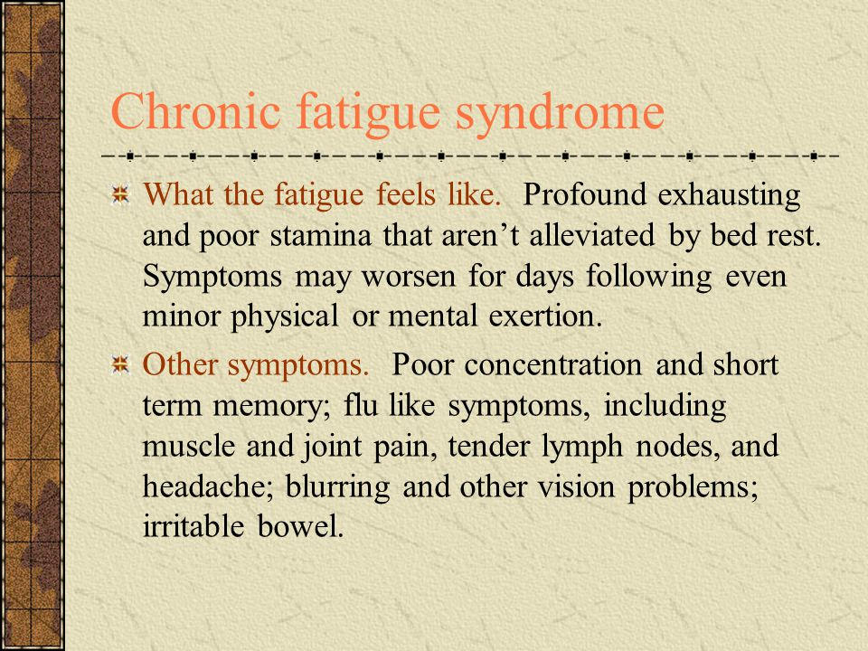 Chronic fatigue syndrome What the fatigue feels like.