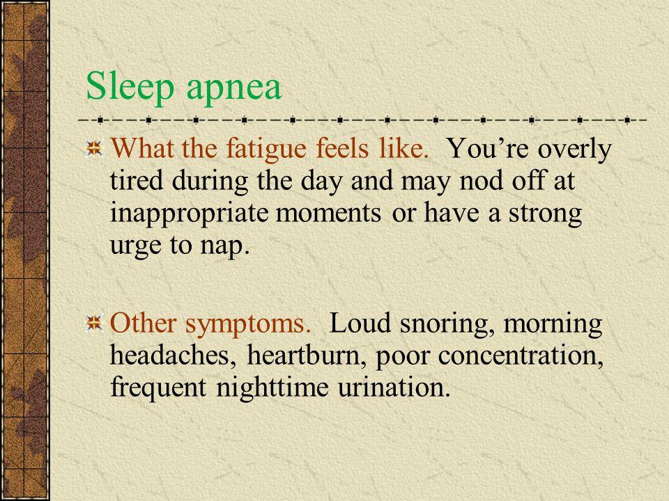 Sleep apnea What the fatigue feels like.