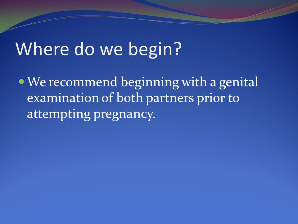 Why start with a genital exam.