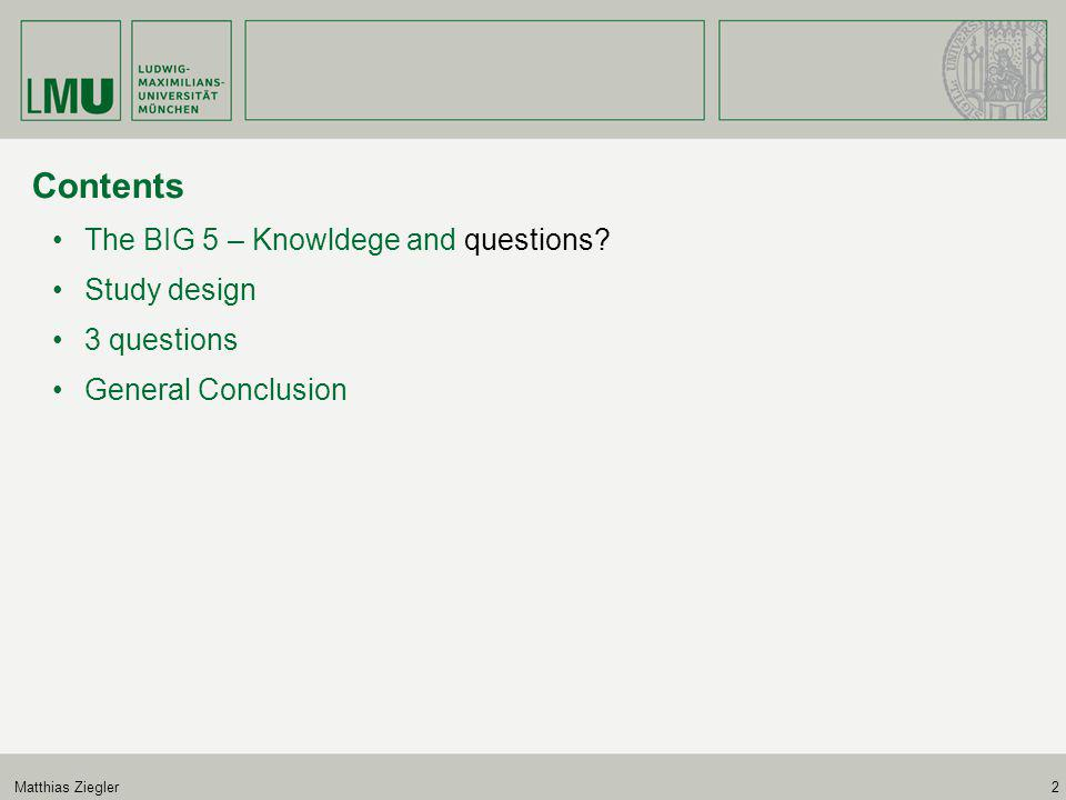 Matthias Ziegler2 Contents The BIG 5 – Knowldege and questions? Study design 3 questions General Conclusion