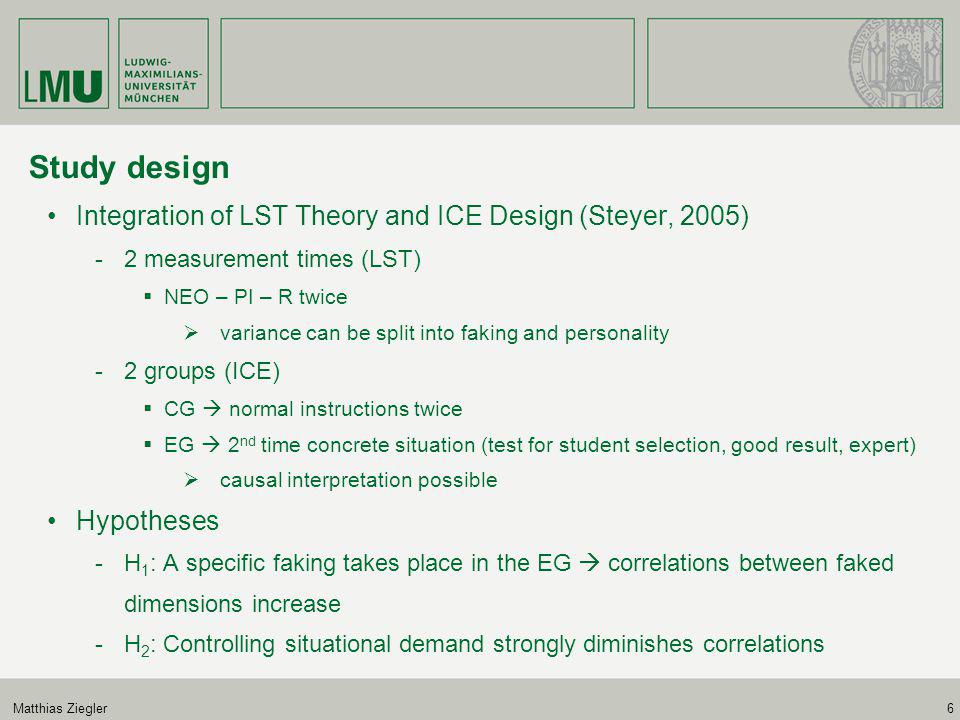 Matthias Ziegler6 Study design Integration of LST Theory and ICE Design (Steyer, 2005) -2 measurement times (LST)  NEO – PI – R twice  variance can