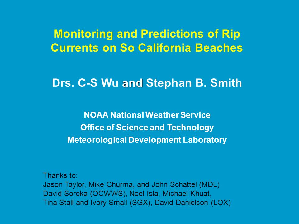 Rip Current observed versus Surf heights San Clemente Beach, California Intensity WeakModerateStrongNo Rip Surfs H (m) H < 0.520016 0.5< H < 1.097210 1.0< H < 2.051062 2.0< H <3.00152 Winter: 12/7/09-1/20/2010