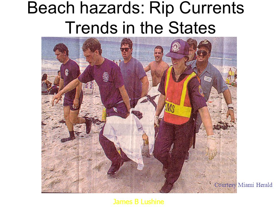 Beach hazards: Rip Currents Trends in the States Courtesy Miami Herald James B Lushine