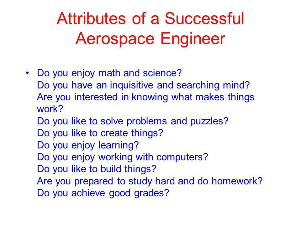 Attributes of a Successful Aerospace Engineer Do you enjoy math and science? Do you have an inquisitive and searching mind? Are you interested in know
